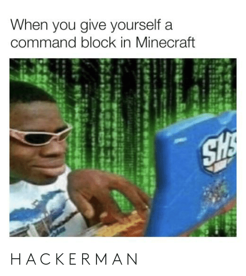 When You Give Yourself a Command Block in Minecraft H a