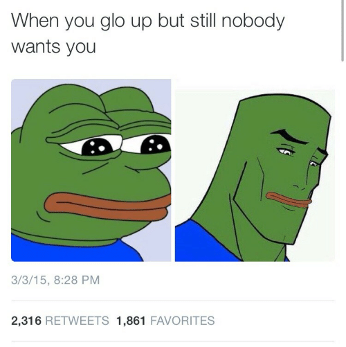 Glo Up, You, and Still: When you glo up but still nobody  wants you  3/3/15, 8:28 PM  2,316 RETWEETS 1,861 FAVORITES