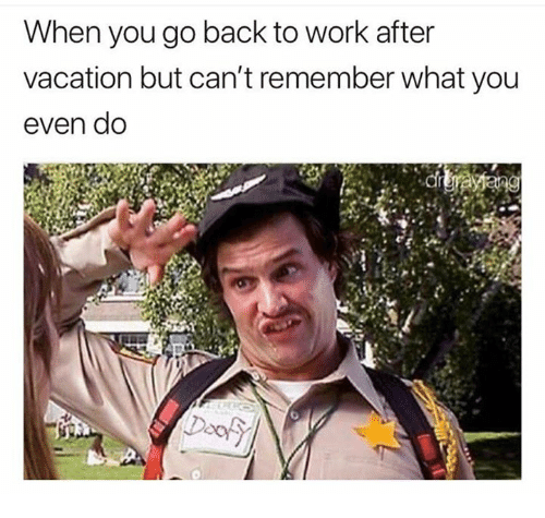 When you go back to work after vacation but can 39 t remember for Where can i go on vacation