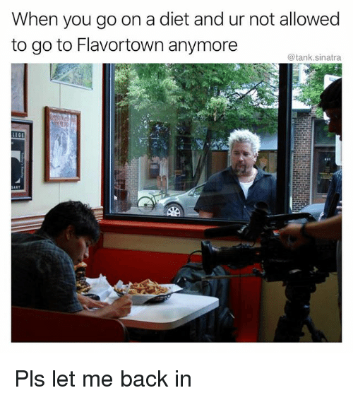 Funny, Diet, and Back: When you go on a diet and ur not allowed  to go to Flavortown anymore  @tank.sinatra Pls let me back in