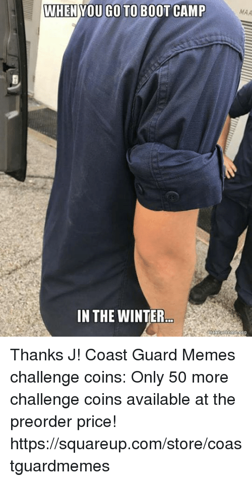 WHEN YOU GO TO BOOT CAMP MAA IN THE WINTER Thanks J! Coast