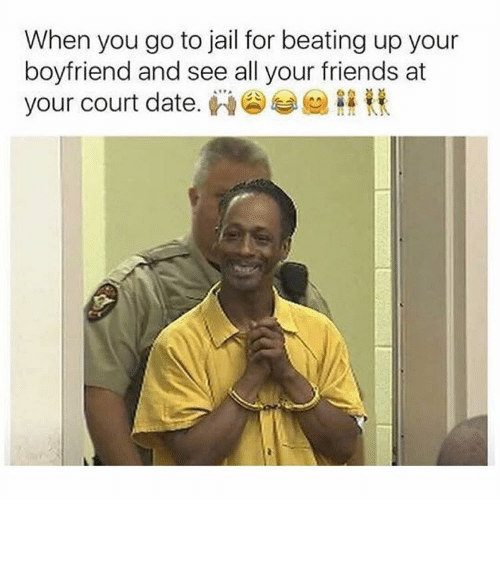 Funny, Memes, and Dates: When you go to jail for beating up your  boyfriend and see all your friends at  your court date. ⠀