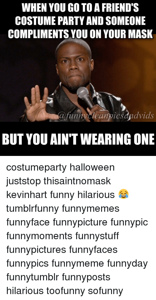 halloween memes and mask when you go toafriends costume party and someone compliments costumeparty halloween juststop thisaintnomask kevinhart