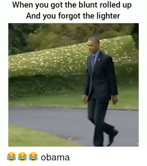 Memes, Obama, and 🤖: When you got the blunt rolled up  And you forgot the lighter 😂😂😂 obama
