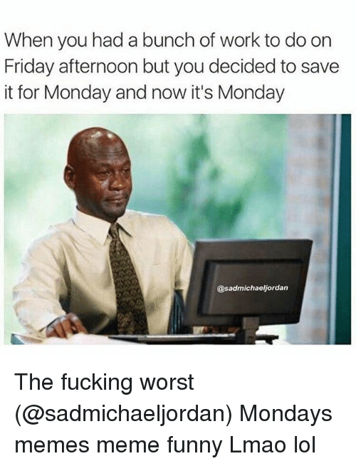 when you had a bunch of work to do on 2127816 ✅ 25 best memes about monday memes monday memes