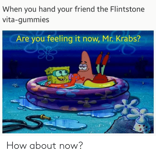 25+ Best Memes About Are You Feeling It Now Mr Krabs