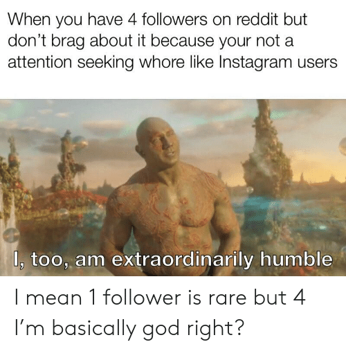 When You Have 4 Followers on Reddit but Don't Brag About It Because