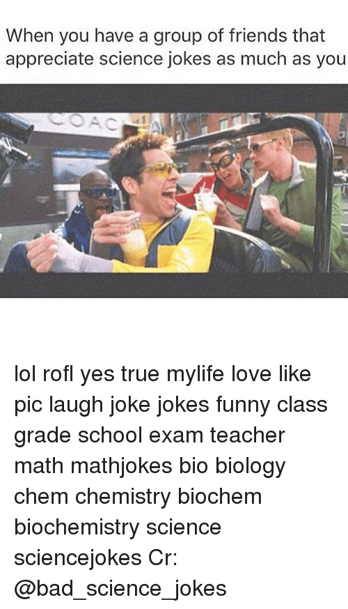 Bad, Friends, and Funny: When you have a group of friends that  appreciate science jokes as much as you lol rofl yes true mylife love like pic laugh joke jokes funny class grade school exam teacher math mathjokes bio biology chem chemistry biochem biochemistry science sciencejokes Cr: @bad_science_jokes