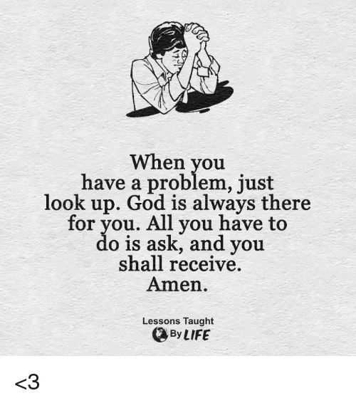 When You Have a Problem Just Look Up God Is Always There for