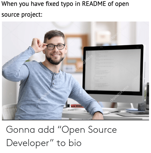 """Open Source, Add, and Project: When you have fixed typo in README of open  source project:  depositphotos  depositphotos  depositphotos  11  depositphotos  depositoholos  depositphotos Gonna add """"Open Source Developer"""" to bio"""