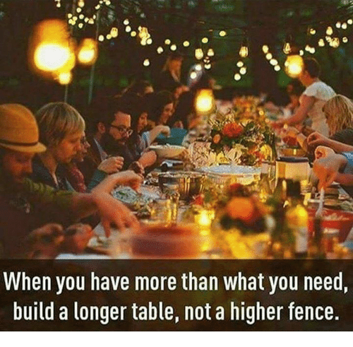 When You Have More Than What You Need Build A Longer Table