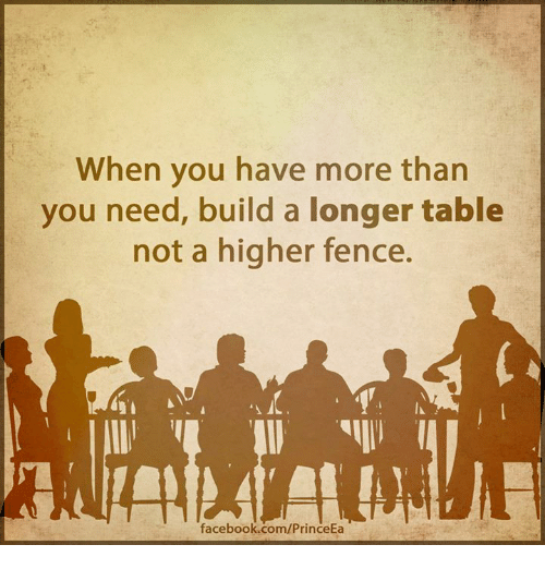 When You Have More Than You Need Build A Longer Table Not