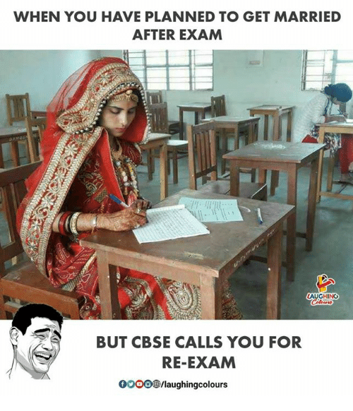 Gooo, Indianpeoplefacebook, and You: WHEN YOU HAVE PLANNED TO GET MARRIED  AFTER EXAM  HING  BUT CBSE CALLS YOU FOR  RE-EXAM  GOOO /laughingcolours