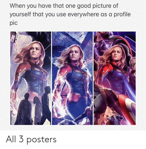 Good, One, and All: When you have that one good picture of  yourself that you use everywhere as a profile  pic All 3 posters