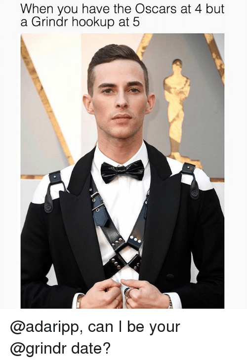 Oscars, Date, and Grindr: When you have the Oscars at 4 but  a Grindr hookup at 5 @adaripp, can I be your @grindr date?