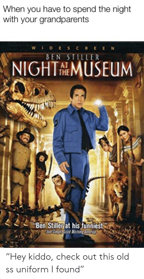 """Ben Stiller, Dank Memes, and Old: When you have to spend the night  with your grandparents  WIDE SCREEN  BEN STILLER  NIGHTNEMUSEUM  THE  Ben Stiller at his funniest  se Segel Geod Mornig Areric """"Hey kiddo, check out this old ss uniform I found"""""""