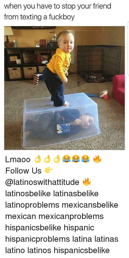 Fuckboy, Latinos, and Memes: when you have to stop your friend  from texting a fuckboy Lmaoo 👌👌👌😂😂😂 🔥 Follow Us 👉 @latinoswithattitude 🔥 latinosbelike latinasbelike latinoproblems mexicansbelike mexican mexicanproblems hispanicsbelike hispanic hispanicproblems latina latinas latino latinos hispanicsbelike