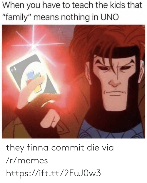 """Family, Memes, and Uno: When you have to teach the kids that  """"family"""" means nothing in UNO they finna commit die via /r/memes https://ift.tt/2EuJ0w3"""