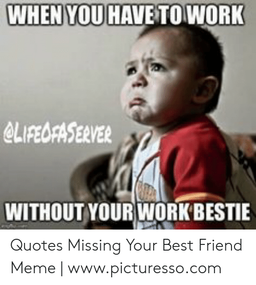 when you have towork out your work bestie quotes missing your