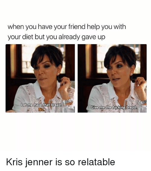 when you have your friend help you with your diet 18808878 25 best kris jenner memes spells memes, dragged memes, when the memes
