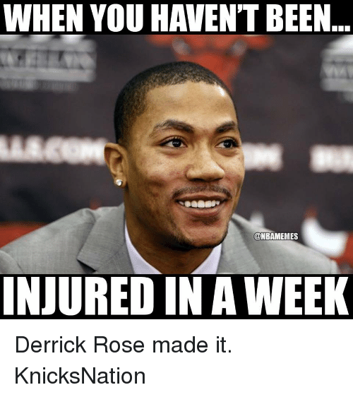 when you havent been nbamemes injured in a week derrick 10976634 when you havent been injured in a week derrick rose made it