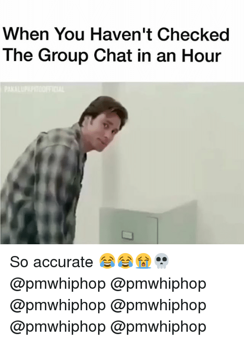 Funny Meme For Group Chat : When you haven t checked the group chat in an hour so