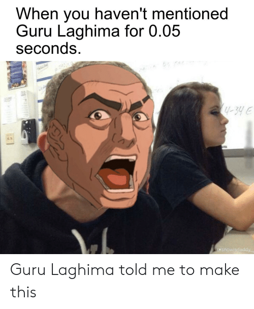 when you haven t mentioned guru laghima for seconds