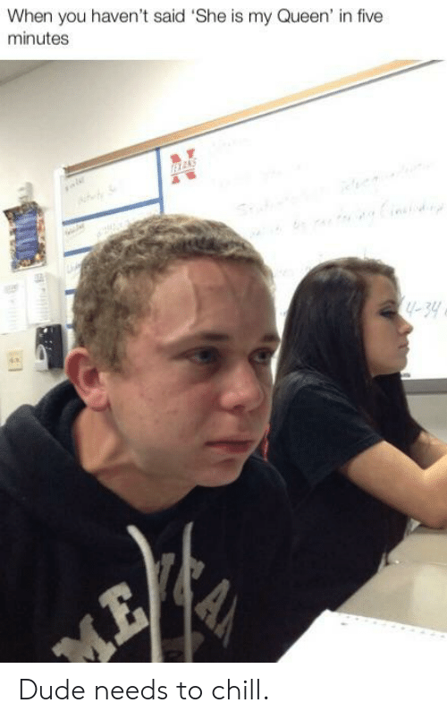 When You Haven't Said She Is My Queen' in Five Minutes -34 Dude