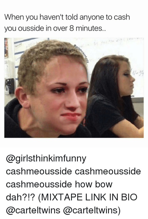 when you havent told anyone to cash you ousside in 13290838 ✅ 25 best memes about mixtapes mixtapes memes,Mixtape Funny Memes