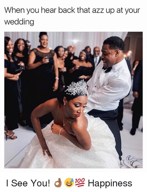 Back That Azz Up, Wedding, and Dank Memes: When you hear back that azz up at your  wedding I See You! 👌🏾😅💯 Happiness