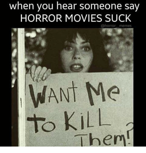 when you hear someone say horror movies suck horror memes 12777604 ✅ 25 best memes about horror meme horror memes,Memes Horror