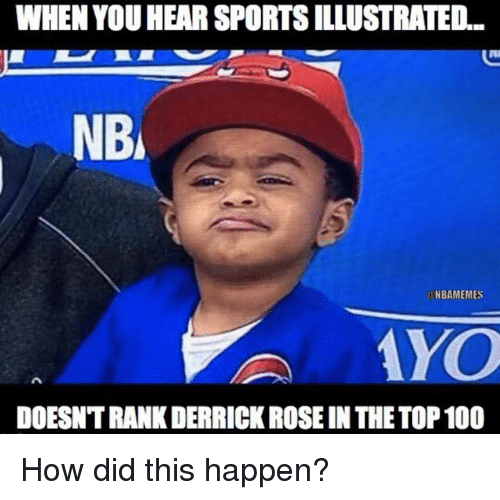 Nba, How, and How Did: WHEN YOU HEAR SPORTSILLUSTRATED  NBA  NBAMEMES  AYO  DOESNTRANKDERRICKROSE IN THE TOP 100 How did this happen?