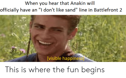 """Battlefront, Fun, and Battlefront 2: When you hear that Anakin will  officially have an """"I don't like sand"""" line in Battlefront 2  [visible happines This is where the fun begins"""