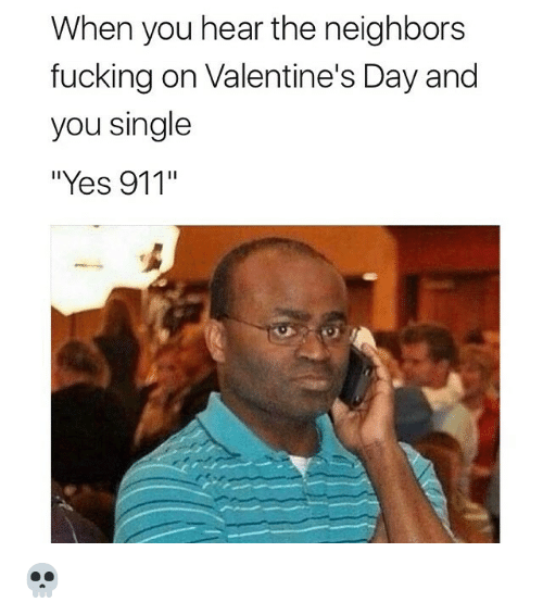When You Hear The Neighbors Fucking On Valentine S Day And You