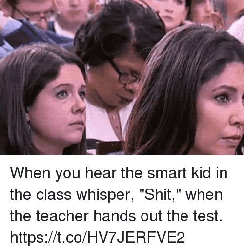 """Funny, Shit, and Teacher: When you hear the smart kid in the class whisper, """"Shit,"""" when the teacher hands out the test.   https://t.co/HV7JERFVE2"""