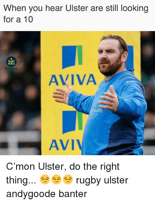 Memes, Rugby, and Do the Right Thing: When you hear Ulster are still looking  for a 10  RUGBY  MEMES  nstagnam  AVIVA  AVI C'mon Ulster, do the right thing... 😏😏😏 rugby ulster andygoode banter