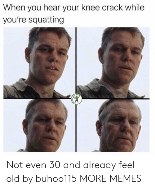 Dank, Memes, and Target: When you hear your knee crack while  you're squatting Not even 30 and already feel old by buhoo115 MORE MEMES