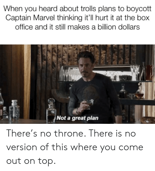 Marvel Comics, Box Office, and Marvel: When you heard about trolls plans to boycott  Captain Marvel thinking it'll hurt it at the box  office and it still makes a billion dollars  Not a great plan There's no throne. There is no version of this where you come out on top.