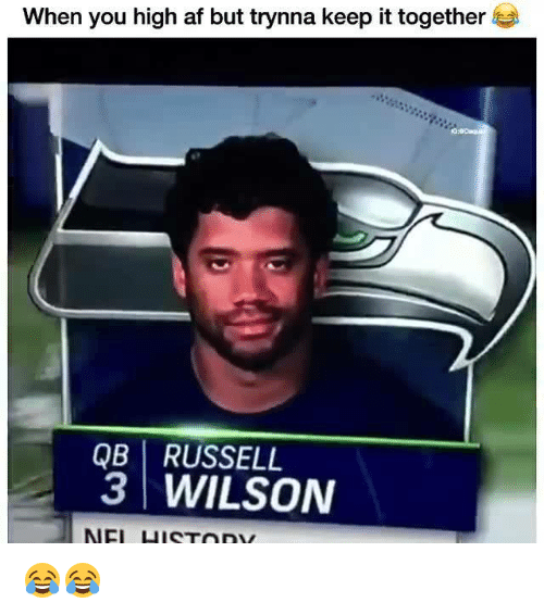 Af, Memes, and Russell Wilson: When you high af but trynna keep it together  QB RUSSELL  WILSON  NEI HISTnnY 😂😂