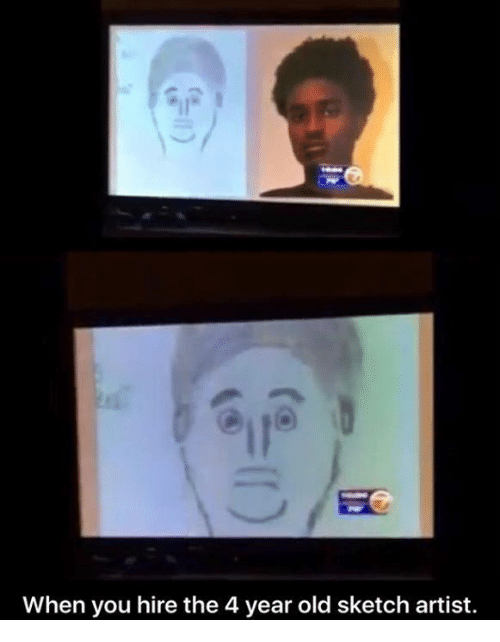 When You Hire The 4 Year Old Sketch Artist Meme On Meme