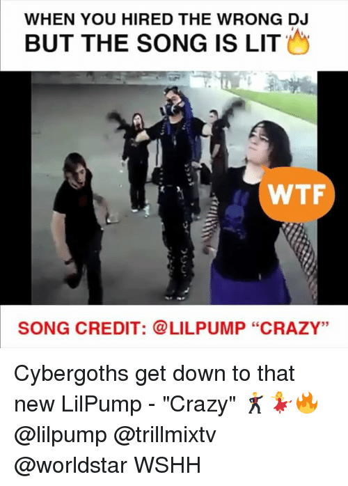"Crazy, Lit, and Memes: WHEN YOU HIRED THE WRONG DJ  BUT THE SONG IS LIT  WTF  SONG CREDIT: LILPUMP ""CRAZY"" Cybergoths get down to that new LilPump - ""Crazy"" 🕺💃🔥 @lilpump @trillmixtv @worldstar WSHH"