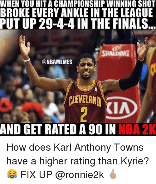 Finals, Memes, and Nba: WHEN YOU HIT A CHAMPIONSHIP WINNING SHOT  BROKE EVERY ANKLE IN THE LEAGUE  PUT UP 29-4-4 IN THE FINALS  JPALDING  @NBAMEMES  KIA  AND GET RATED A 90 IN NBA 2K How does Karl Anthony Towns have a higher rating than Kyrie? 😂 FIX UP @ronnie2k 🖕🏽