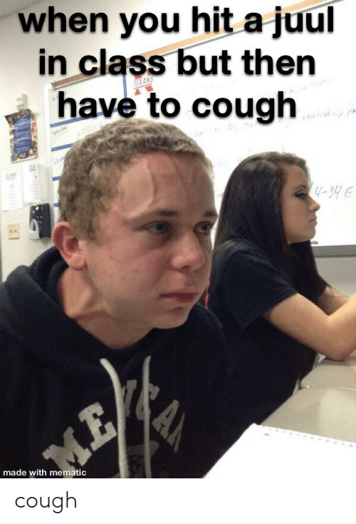 When You Hit a Juul in Class but Then Have to Cough 1-3ye