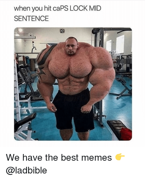 Memes, Best, and 🤖: when you hit caPS LOCK MID  SENTENCE We have the best memes 👉 @ladbible