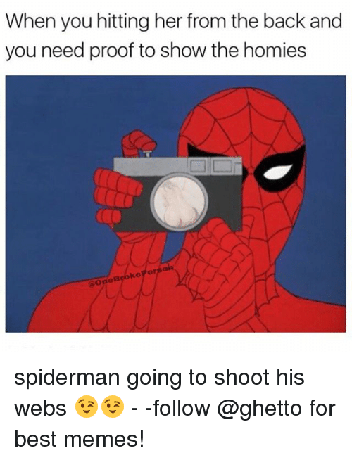 Ghetto, Memes, and Best: When you hitting her from the back and  you need proof to show the homies  OneBrokePer spiderman going to shoot his webs 😉😉 - -follow @ghetto for best memes!