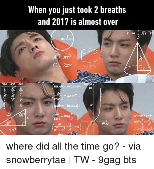 9gag, Memes, and Time: When you just took 2 breaths  and 2017 is almost over  7  2  30°  45%  60°  sin xdx=-cosx + C  10  cos  2x60  0°  rv3  Intg  sinx  2  dx  2 where did all the time go? - via snowberrytae | TW - 9gag bts