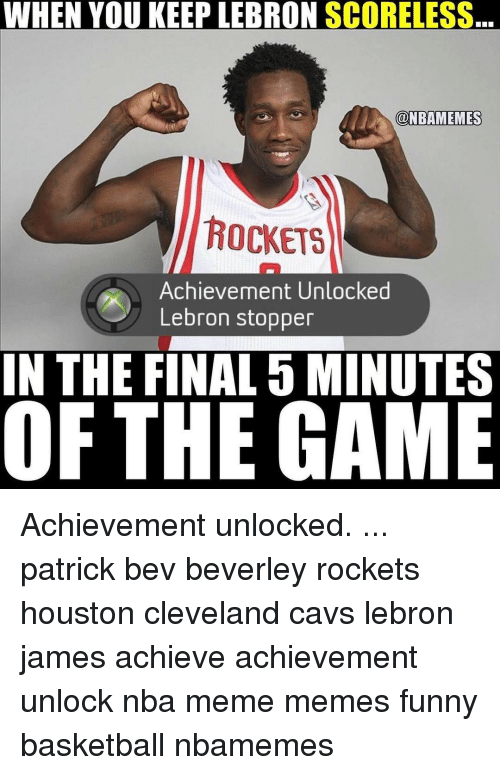 Meme, Memes, and 🤖: WHEN YOU KEEP LEBRON  SCORELESS  ONBAMEMES  ROCKETS  Achievement Unlocked  Lebron stopper  IN THE FINAL 5 MINUTES  OF THE GAME Achievement unlocked. ... patrick bev beverley rockets houston cleveland cavs lebron james achieve achievement unlock nba meme memes funny basketball nbamemes