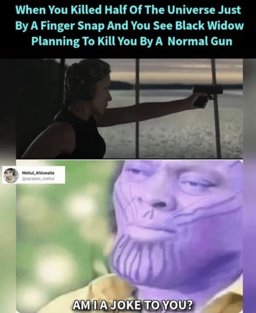 Memes, Black Widow, and Black: When You Killed Half Of The Universe Just  By A Finger Snap And You See Black Widow  Planning To Kill You By A Normal Gun  AMIAJOKE TO YOU