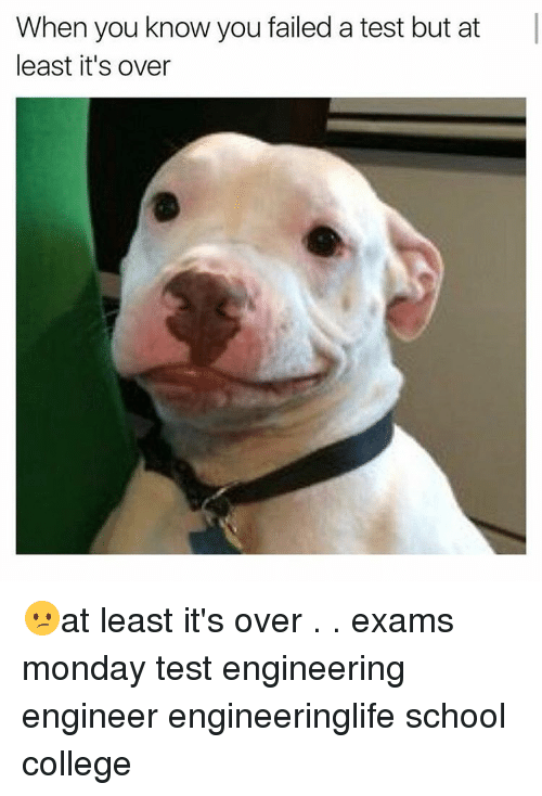 College, School, and Test: When you know you failed a test but at  least it's over 😕at least it's over . . exams monday test engineering engineer engineeringlife school college