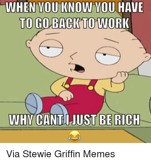 when you know you have to go back to wor 5593553 ✅ 25 best memes about stewie stewie memes